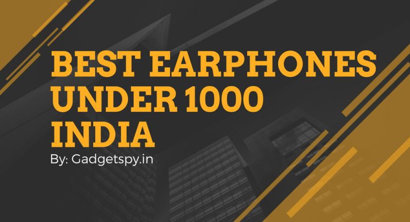 Best Earphones Under 1000 in India