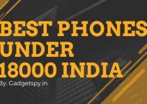 Best Mobile Phones Under 18000 in India