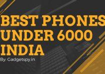 Best Mobile Phones Under 6000 in India