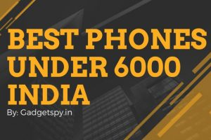 Best Mobile Phones Under 6000 in India