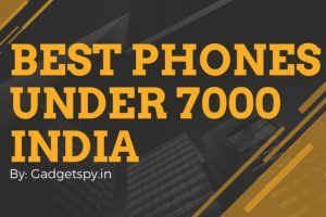 Best Mobile Phones Under 7000 in India