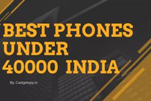 Best Phones Under 40000 in India