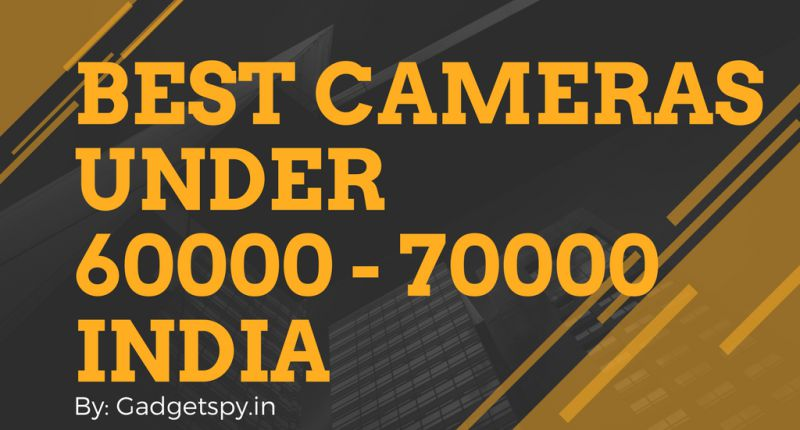 Best DSLR cameras under Rs 60,000 – Rs 70,000 in India