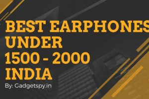 Best Earphones Under Rs 1500 - Rs 2000 in India