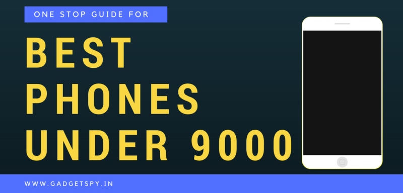 10 Best Mobile Phones Under Rs 9,000 In India (August 2019) | Gadgetspy