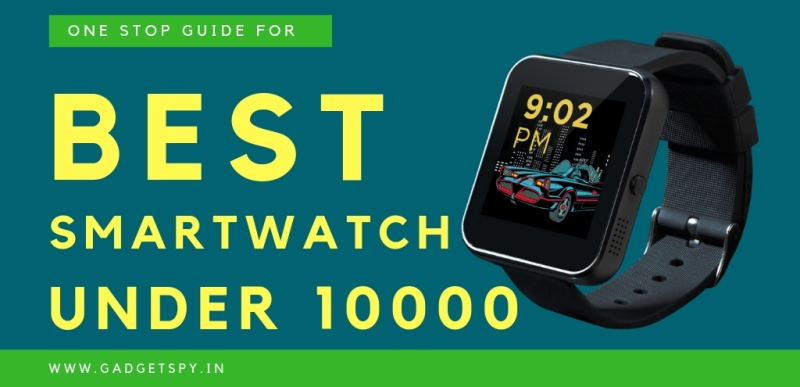 5 Best Smartwatch Under Rs 10000 In India April 2019 Gadgetspy